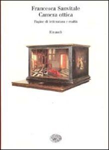 Libro Camera ottica. Pagine di letteratura e realtà Francesca Sanvitale