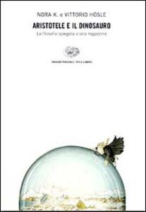 Aristotele e il dinosauro. La filosofia spiegata a una ragazzina - K. Nora,Vittorio Hösle - copertina
