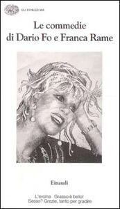 Foto Cover di Le commedie. Vol. 13: L'EroinaGrasso è bello! Sesso? Grazie, tanto per gradire., Libro di Dario Fo,Franca Rame, edito da Einaudi