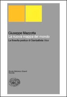 La nuova mappa del mondo. La filosofia poetica di Giambattista Vico.pdf