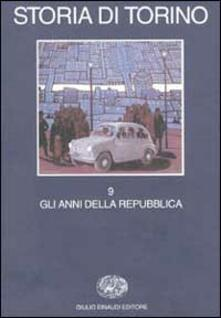 Storia di Torino. Vol. 9: Gli anni della Repubblica..pdf