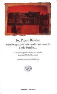 Io, Pierre Rivière, avendo sgozzato mia madre, mia sorella e mio fratello... Un caso di parricidio del XIX secolo