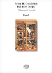 Dal mio tempo. Città, maestri, incontri - Ernst H. Gombrich - copertina
