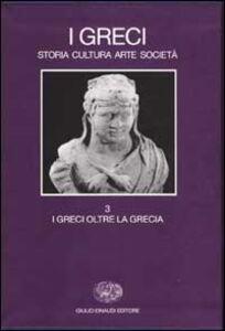 Foto Cover di I Greci. Storia cultura arte società. Vol. 3: I Greci oltre la Grecia., Libro di  edito da Einaudi