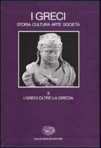 Libro I Greci. Storia cultura arte società. Vol. 3: I Greci oltre la Grecia.