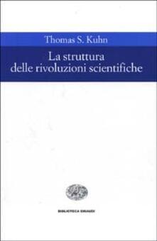 La struttura delle rivoluzioni scientifiche - Thomas S. Kuhn - copertina