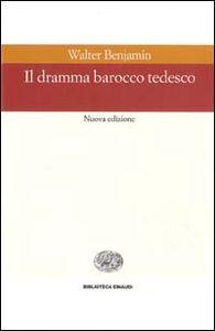 Libro Il dramma barocco tedesco Walter Benjamin