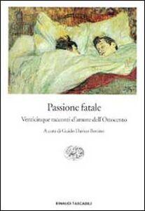 Libro Passione fatale. Venticinque racconti d'amore dell'Ottocento