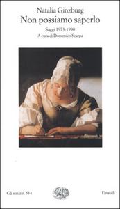 Libro Non possiamo saperlo. Saggi 1973-1990 Natalia Ginzburg