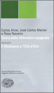 Storia della letteratura spagnola. Vol. 1: Il Medioevo e l'età d'oro. - Carlos Alvar,José-Carlos Mainer,Rosa Navarro - copertina