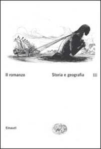 Il romanzo. Vol. 3: Storia e geografia.