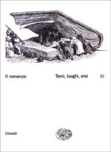 Il romanzo. Vol. 4: Temi, luoghi, eroi. - copertina