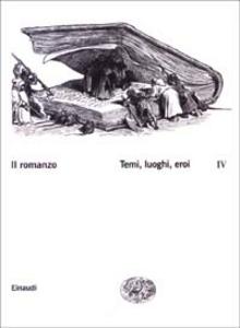 Libro Il romanzo. Vol. 4: Temi, luoghi, eroi.