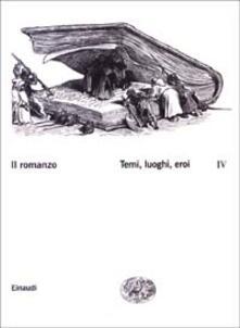Il romanzo. Vol. 4: Temi, luoghi, eroi..pdf