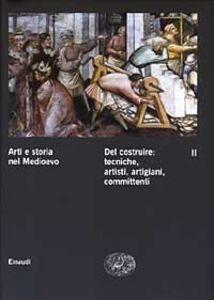 Libro Arti e storia nel Medioevo. Vol. 2: Del costruire: tecniche, artisti, artigiani, committenti.