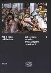 Listadelpopolo.it Arti e storia nel Medioevo. Vol. 2: Del costruire: tecniche, artisti, artigiani, committenti. Image