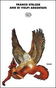 Ano di volpi argentate - Franco Stelzer - copertina