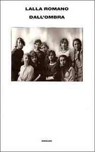 Dall'ombra - Lalla Romano - copertina
