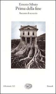 Prima della fine. Racconto di un secolo - Ernesto Sabato - copertina
