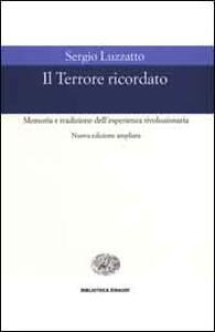 Il Terrore ricordato. Memoria e tradizione dell'esperienza rivoluzionaria - Sergio Luzzatto - copertina