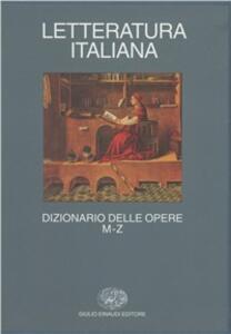 Letteratura italiana. Dizionario delle opere. Vol. 2: M-Z.