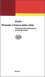 Passato e futuro delle città. Processo all'architettura contemporanea - Mario Fazio - copertina