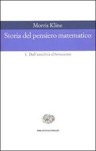 Libro Storia del pensiero matematico. Vol. 1: Dall'Antichità al Settecento. Morris Kline