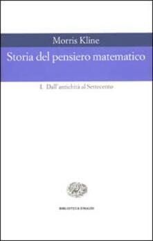Storia del pensiero matematico. Vol. 1: Dall'Antichità al Settecento. - Morris Kline - copertina