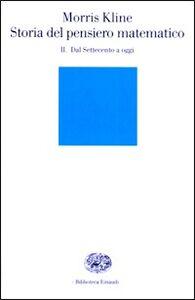 Libro Storia del pensiero matematico. Vol. 2: Dal Settecento a oggi. Morris Kline