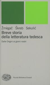 Breve storia della letteratura tedesca. Dalle origini ai giorni nostri - Viktor Zmegac,Zdenko Skreb,Ljerka Sekulic - copertina