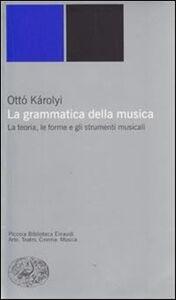 Foto Cover di La grammatica della musica, Libro di Ottó Károlyi, edito da Einaudi