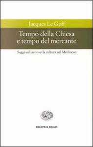 Tempo della Chiesa e tempo del mercante e altri saggi sul lavoro e la cultura nel Medioevo - Jacques Le Goff - copertina