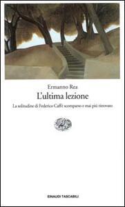 L' ultima lezione. La solitudine di Federico Caffè scomparso e mai più ritrovato - Ermanno Rea - copertina