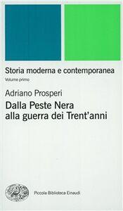Libro Storia moderna e contemporanea. Vol. 1: Dalla peste nera alla Guerra dei trent'Anni. Adriano Prosperi