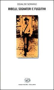 Ribelli, sognatori e fuggitivi - Osvaldo Soriano - copertina