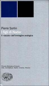 Foto Cover di I figli di Nadar. Il secolo dell'immagine analogica, Libro di Pierre Sorlin, edito da Einaudi