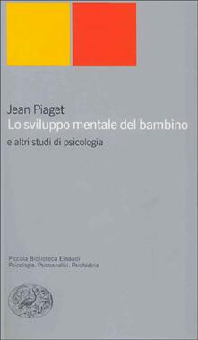 Lo sviluppo mentale del bambino e altri studi di psicologia - Jean Piaget - copertina