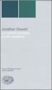 Libro La nobiltà europea in età moderna Jonathan Dewald