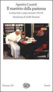 Il martirio della pazienza. La Santa Sede e i paesi comunisti (1963-1989)