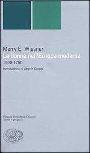 Foto Cover di Le donne nell'Europa moderna 1500-1750, Libro di Merry E. Wiesner, edito da Einaudi