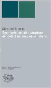 Foto Cover di Egemonie sociali e strutture del potere nel Medioevo italiano, Libro di Giovanni Tabacco, edito da Einaudi