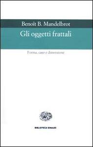 Libro Gli oggetti frattali Benoît B. Mandelbrot