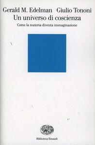 Libro Un universo di coscienza. Come la materia diventa immaginazione Gerald M. Edelman , Giulio Tononi
