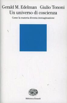 Un universo di coscienza. Come la materia diventa immaginazione - Gerald M. Edelman,Giulio Tononi - copertina