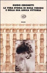 La vera storia di Rosa Vercesi e della sua amica Vittoria - Guido Ceronetti - copertina