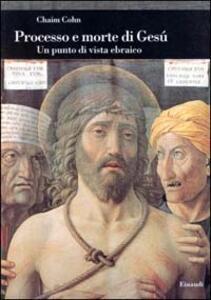 Processo e morte di Gesù. Un punto di vista ebraico - Chaim Cohn - copertina