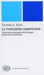 Libro La rivoluzione copernicana. L'astronomia planetaria nello sviluppo del pensiero occidentale Thomas S. Kuhn