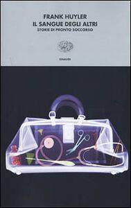Foto Cover di Il sangue degli altri. Storie di pronto soccorso, Libro di Frank Huyler, edito da Einaudi