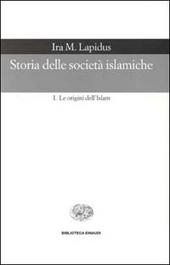 Storia delle società islamiche. Vol. 1: Le origini dell'islam. Secoli VII-XIII.