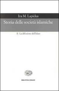 Storia delle società islamiche. Vol. 2: La diffusione dell'islam. Secoli X-XIX.